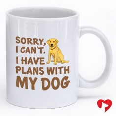 """Sorry I Can't. I Have Plans With My Dog."" **Every Purchase feeds 5 Shelter Dogs!"