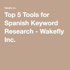 Top 5 Tools for Spanish Keyword Research - Wakefly Inc.