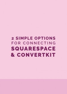 2 Simple Options for Connecting Squarespace and ConvertKit