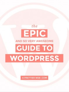 The Epic Guide to WordPress. A thorough review of everything you could possibly need to learn WordPress!