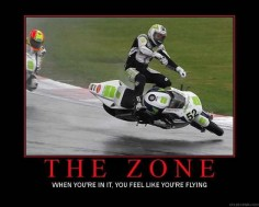 The zone- when your in it, motogp, moto, sportbikes, motocycle, track, racing, racer, quote