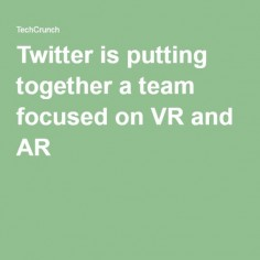 Twitter is putting together a team focused on VR and AR