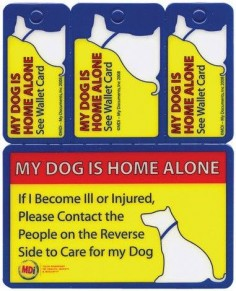 "Home Alone Wallet Card. The My Pet is Home Alone contact information is designed for emergency personnel to contact your family or friends to care for your pet, should you become ill or injured. Just print the names and phone numbers of your contacts on the back of the ""Wallet Card"". This is a must have product if you live alone!"