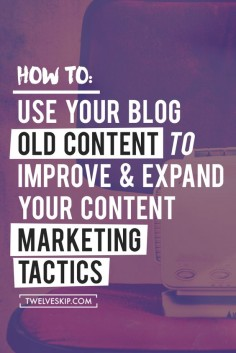 How To Use Your Old Blog Posts To Improve & Expand Your Content Marketing Tactics