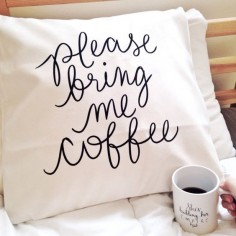 Please Bring Me Coffee A cute and assertive pillow! Im a firm believer that you should always ask for what you want! :) Also available as an